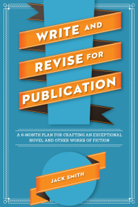 Write and Revise for Publication: A 6-Month Plan for Crafting a Publishable Novel and Other Works of Fiction